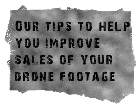 Our tips to help you improve sales of  your best aerial & drone footage !